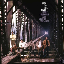 BACK TO THE RIVER / MORE SOUTHERN SOUL STORIES 1961-1978