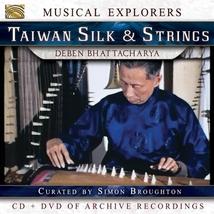 MUSICAL EXPLORERS: TAIWAN SILK & STRINGS - D. BHATTACHARYA