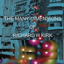 THE MANY DIMENSIONS OF RICHARD H KIRK