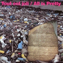 TOUT EST JOLI/ALL IS PRETTY