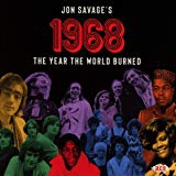 JON SAVAGE'S 1968 : THE YEAR THE WORLD BURNED