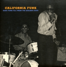 CALIFORNIA FUNK (RARE FUNK 45S FROM THE GOLDEN STATE)