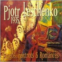 PJOTR LESCHENKO 1935: TANGOS, FOXTROTS & ROMANCES