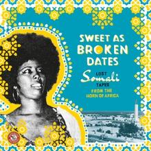 SWEET AS BROKEN DATES: LOST SOMALI TAPES