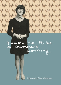 TEACH ME TO BE A SUMMER'S MORNING: A PORTRAIT OF L. WATERSON
