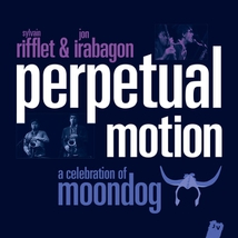 PERPETUAL MOTION A CELEBRATION OF MOONDOG