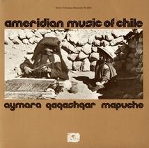 AMERINDIAN MUSIC OF CHILE: AYMARA, QAWASHQAR, MAPUCHE