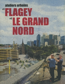 ATELIERS URBAINS - #1 FLAGEY / #2 LE GRAND NORD