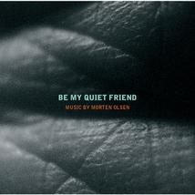 BE MY QUIET FRIEND