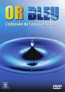 OR BLEU - L'ODYSSÉE DE L'EAU SUR TERRE