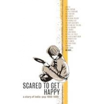 SCARED TO GET HAPPY (A STORY OF INDIE POP 1980-1989