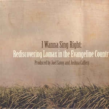 I WANNA SING RIGHT: REDISCOVERING LOMAX IN THE EVANGELINE...