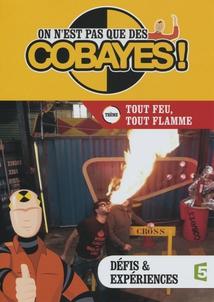 ON N'EST PAS QUE DES COBAYES ! - TOUT FEU, TOUT FLAMME