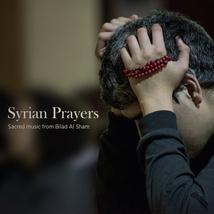 SYRIAN PRAYERS. SACRED MUSIC FROM BILAD AL SHAM