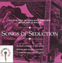 SONGS OF SEDUCTION: FOLK SONGS OF ENGLAND, IRELAND...