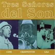 TRES SENORES DEL SON: CUNI, CHAPPOTTIN, LILI