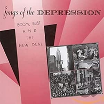 SONGS OF THE DEPRESSION: BOOM, BUST AND THE NEW DEAL