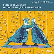 LES MYTHES D'ORIGINE DE MÉSOPOTAMIE: L'ÉPOPÉE DE GILGAMESH