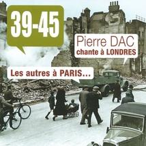 1939-1945 PIERRE DAC CHANTE À LONDRES, LES AUTRES À PARIS...