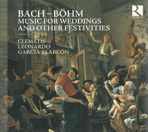 BACH - BÖHM: MUSIC FOR WEDDINGS AND OTHER FESTIVITIES