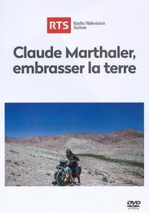CLAUDE MARTHALER, EMBRASSER LA TERRE