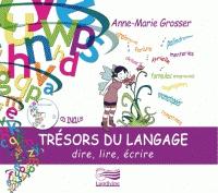 TRÉSORS DU LANGAGE (DIRE, LIRE, ÉCRIRE)