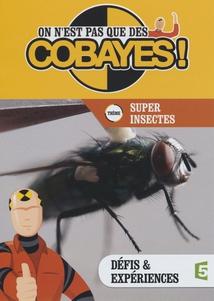 ON N'EST PAS QUE DES COBAYES ! - SUPER INSECTES