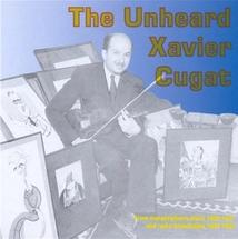THE UNHEARD XAVIER CUGAT