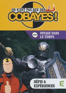 ON N'EST PAS QUE DES COBAYES ! - VOYAGE DANS LE TEMPS