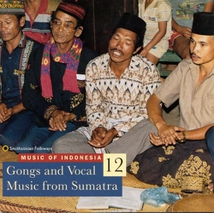 MUSIC OF INDONESIA 12: GONGS AND VOCAL MUSIC OF SUMATRA