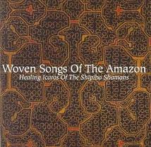 WOVEN SONGS OF THE AMAZON. HEALING ICAROS OF THE SHIPIBO SH.