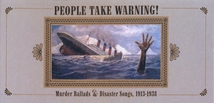 PEOPLE TAKE WARNING ! MURDER BALLADS & DISASTER SONGS