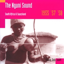 THE NGUNI SOUND: SOUTH AFRICA & SWAZILAND, 1955 '57 '58