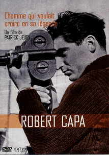 ROBERT CAPA - L'HOMME QUI VOULAIT CROIRE EN SA LÉGENDE