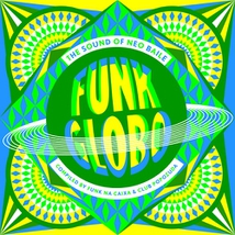 FUNK GLOBO: THE SOUND OF NEO BAILE