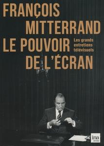 FRANÇOIS MITTERRAND, LE POUVOIR DE L'ÉCRAN