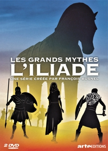 LES GRANDS MYTHES : L'ILIADE