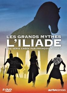 LES GRANDS MYTHES : L'ILIADE