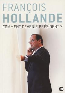FRANÇOIS HOLLANDE - COMMENT DEVENIR PRÉSIDENT ?