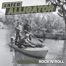 LATER ALLIGATOR - LOUISIANA ROCK'N'ROLL