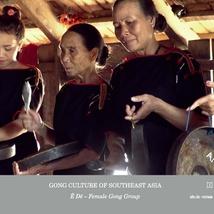 GONG CULTURE OF SOUTHEAST ASIA VOL.2: Ê DÊ FEMALE GONG GROUP