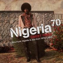 NIGERIA 70: SWEET TIMES. AFRO-FUNK, HIGHLIFE & JUJU
