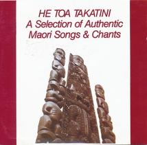 HE TOA TAKATINI: A SELEC. OF AUTHENTIC MAORI SONGS & CHANTS