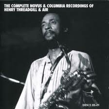 COMPLETE NOVUS/COLUMBIA RECORDINGS OF HENRY THREADGILL & AIR