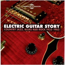 ELECTRIC GUITAR STORY: COUNTRY JAZZ BLUES R&B ROCK 1935-1962