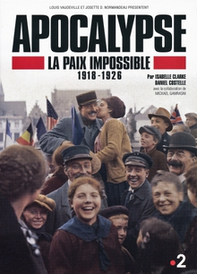 APOCALYPSE - LA PAIX IMPOSSIBLE 1918-1926