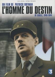 L'HOMME DU DESTIN - DE GAULLE, 1940-1944