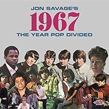 JON SAVAGE'S 1967 : THE YEAR POP DIVIDED