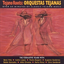 TEJANO ROOTS: ORQUESTAS TEJANAS. THE FORMATIVE YEARS 1947-60