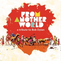 FROM ANOTHER WORLD: A TRIBUTE TO BOB DYLAN